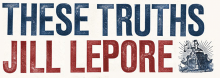 In a discussion of her new book These Truths: A History of the United States, an ambitious look of the origins and evolution of our country from Columbus to Trump, Harvard University's Jill Lepore poses the question: Can today's divided nation embrace a shared past?