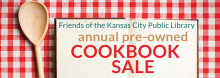 "The Friends of the Kansas City Public Library's 11th Annual Cookbook Sale offers hundreds of vintage, nearly new, and collectible cookbooks. Most are priced under $3. ""Collectible"" and newer books suitable for gift giving are $5-15."