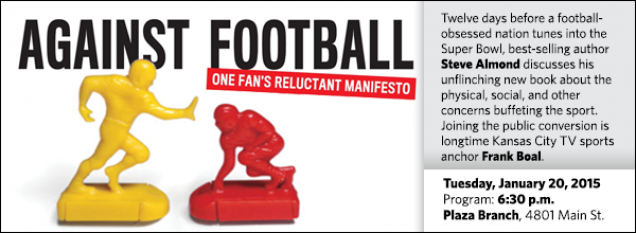Twelve days before a football- obsessed nation tunes into the Super Bowl, best-selling author Steve Almond discusses his unflinching new book about the physical, social, and other concerns buffeting the sport. Joining the public conversion is longtime Kansas City TV sports anchor Frank Boal.