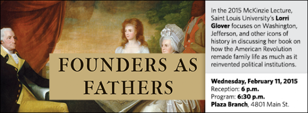 In the 2015 McKinzie Lecture, Saint Louis University's Lorri Glover focuses on Washington, Jefferson, and other icons of history in discussing her book on how the American Revolution remade family life as much as it reinvented political institutions.