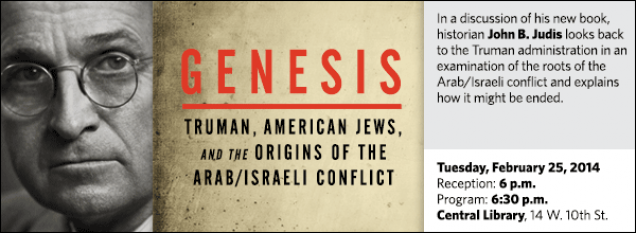 In a discussion of his new book, historian John B. Judis looks back to the Truman administration in an examination of the roots of the Arab/Israeli conflict and explains how it might be ended.