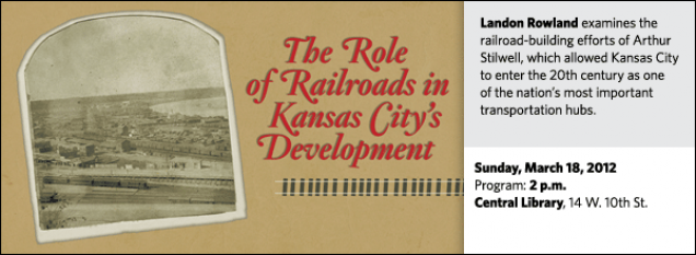 Landon Rowland examines the railroad-building efforts of Arthur Stilwell, which allowed Kansas City to enter the 20th century as one of the nation's most important transportation hubs.