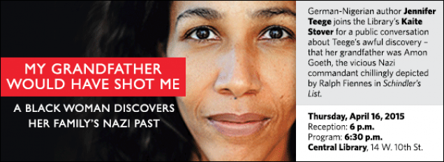 German-Nigerian author Jennifer Teege joins the Library's Kaite Stover for a public conversation about Teege's awful discovery – that her grandfather was Amon Goeth, the vicious Nazi commandant chillingly depicted by Ralph Fiennes in Schindler's List.