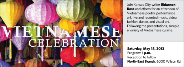 Join Kansas City writer Rhiannon Ross and others for an afternoon of Vietnamese poetry, performance art, live and recorded music, video, fashion, dance, and visual art. Following the presentations, sample a variety of Vietnamese cuisine.
