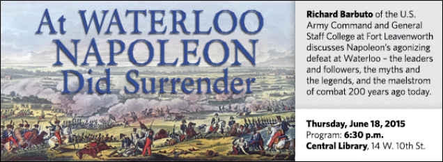 Richard Barbuto of the U.S. Army Command and General Staff College at Fort Leavenworth discusses Napoleon's agonizing defeat at Waterloo – the leaders and followers, the myths and the legends, and the maelstrom of combat 200 years ago today.