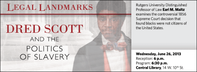 Rutgers University Distinguished Professor of Law Earl M. Maltz examines the controversial 1856 Supreme Court decision that found blacks were not citizens of the United States.