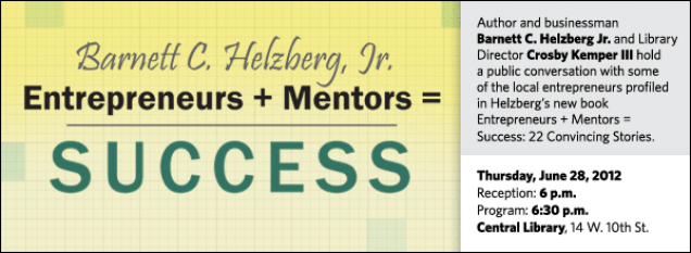 Author and businessman Barnett C. Helzberg, Jr. and Library Director Crosby Kemper III hold a public conversation with some of the local entrepreneurs profiled in Helzberg's new book Entrepreneurs + Mentors = Success: 22 Convincing Stories.