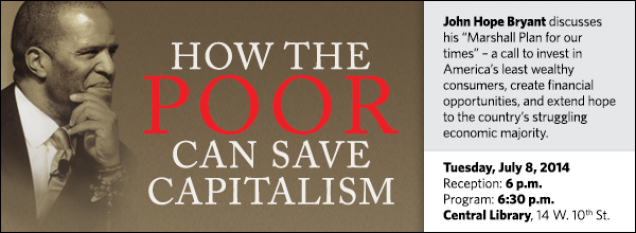 "John Hope Bryant discusses his ""Marshall Plan for our times"" – a call to invest in America's least wealthy consumers, create financial opportunities, and extend hope to the country's struggling economic majority."