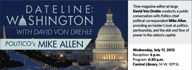 Time magazine editor-at-large  David Von Drehle conducts a public conversation with Politico chief political correspondent Mike Allen, providing an insider's look at politics, partisanship, and the ebb and flow of power in the nation's capital.