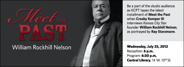 Be a part of the studio audience as KCPT tapes the latest installment of Meet the Past when Crosby Kemper III interviews Kansas City Star founder William Rockhill Nelson, as portrayed by Ray Starzmann.