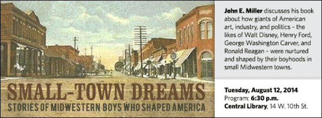 John E. Miller discusses his book about how giants of American art, industry, and politics – the likes of Walt Disney, Henry Ford, George Washington Carver, and Ronald Reagan – were nurtured and shaped by their boyhoods in small Midwestern towns.