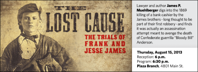 "Lawyer and author James P. Muehlberger digs into the 1869 killing of a bank cashier by the James brothers - long thought to be part of their first robbery - and finds it was actually an assassination attempt meant to avenge the death of Confederate guerrilla ""Bloody Bill"" Anderson."