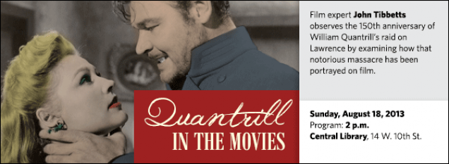 Film expert John Tibbetts observes the 150th anniversary of William Quantrill's raid on Lawrence by examining how that notorious massacre has been portrayed on film.