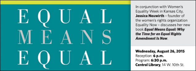 In conjunction with Women's Equality Week in Kansas City, Jessica Neuwirth – founder of the women's rights organization Equality Now – discusses her new book Equal Means Equal: Why the Time for an Equal Rights Amendment Is Now.