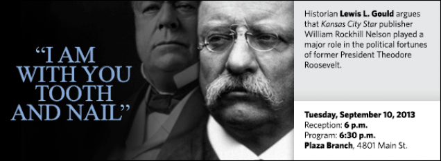 Historian Lewis L. Gould argues that Kansas City Star publisher William Rockhill Nelson played a major role in the political fortunes of former President Theodore Roosevelt.