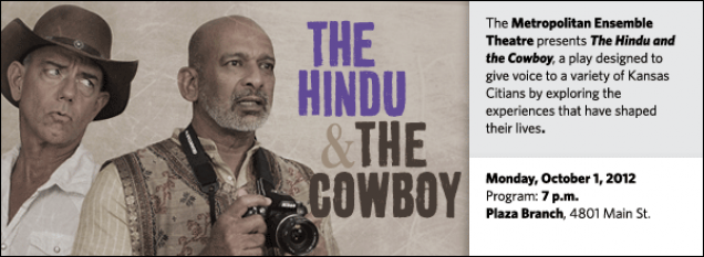The Metropolitan Ensemble Theatre presents The Hindu and the Cowboy, a play designed to give voice to a variety of Kansas Citians by exploring the experiences that have shaped their lives.