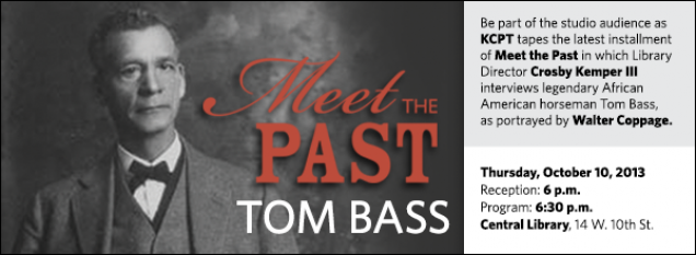 Be part of the studio audience as KCPT tapes the latest installment of Meet the Past in which Library Director Crosby Kemper III interviews legendary African American horseman Tom Bass, as portrayed by Walter Coppage.