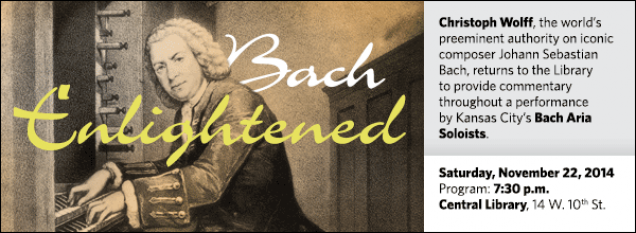 Christoph Wolff, the world's preeminent authority on iconic composer Johann Sebastian Bach, returns to the Library to provide commentary throughout a performance by Kansas City's Bach Aria Soloists.