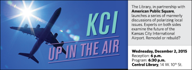 The Library, in partnership with American Public Square, launches a series of mannerly discussions of polarizing local issues. Experts on both sides examine the future of the Kansas City International Airport. Remodel or rebuild? And how, exactly?