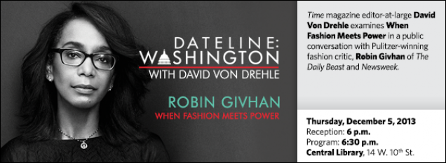 Time magazine editor-at-large David Von Drehle examines When Fashion Meets Power in a public conversation with Pulitzer-winning fashion critic, Robin Givhan of The Daily Beast and Newsweek.