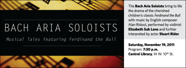 The Bach Aria Soloists bring to life the drama of the cherished children's classic Ferdinand the Bull with music by English composer Alan Ridout, performed by violinist Elizabeth Suh Lane and further interpreted by actor Stuart Rider.