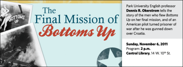 Park University English professor Dennis R. Okerstrom tells the story of the men who flew Bottoms Up on her final mission, and of an American pilot turned prisoner of war after he was gunned down over Croatia.