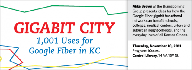 Mike Brown of the Brainzooming Group presents ideas for how the Google Fiber gigabit broadband network can benefit schools, colleges, medical centers, urban and suburban neighborhoods, and the everyday lives of all Kansas Citians.