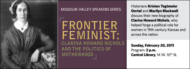 Historians Kristen Tegtmeier Oertel and Marilyn Blackwell discuss their new biography of Clarina Howard Nichols, who helped forge a political role for women in 19th century Kansas and across the nation.