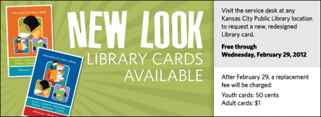 Visit the service desk at any Kansas City Public Library location to request a new, redesigned Library card.  Free through Wednesday, February 29, 2012