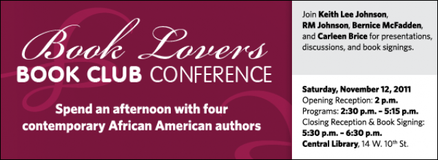 Join Keith Lee Johnson,  RM Johnson, Bernice McFadden, and Carleen Brice for presentations, discussions, and book signings.