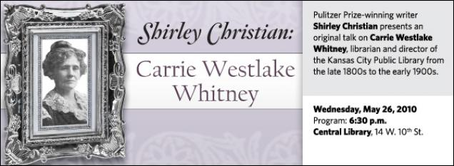 Pulitzer Prize-winning writer Shirley Christian presents an original talk on Carrie Westlake Whitney, librarian and director of the Kansas City Public Library from the late 1800s to the early 1900s.