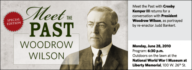 Meet the Past with Crosby Kemper III returns for a  conversation with President Woodrow Wilson, as portrayed  by re-enactor Judd Bankert.