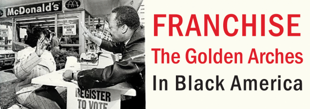In a discussion of her new book Franchise: The Golden Arches in Black America, Georgetown University professor, historian, and author Marcia Chatelain examines the upside – and considerable downside – of the proliferation of black-owned McDonald's and other fast-food franchises in African American neighborhoods.