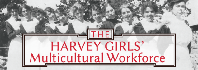 """Kansas State University's Michaeline Chance-Reay looks back at the thousands of """"Harvey Girls"""" recruited to staff the popular Harvey House restaurants of the late 1800s. Many, from rural and immigrant families, sought opportunity and adventure. Later came African-Americans, Hispanics, Native Americans, and other minorities."""