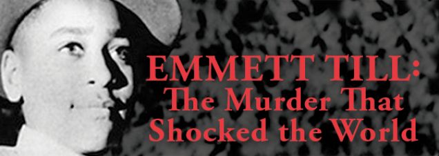 Emmett Till: The Murder that Shocked the World and Propelled the ...